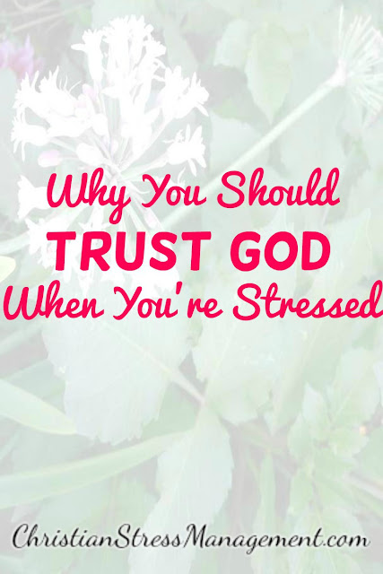Why you should trust God when you are stressed