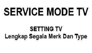 Service Mode TV Lengkap Segala Merk Dan Type