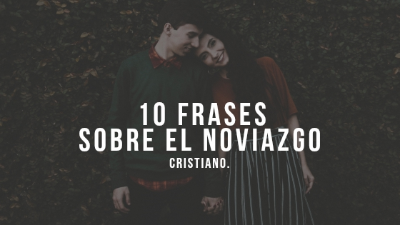 10 Frases Sobre El Noviazgo Cristiano Pueblo De Dios