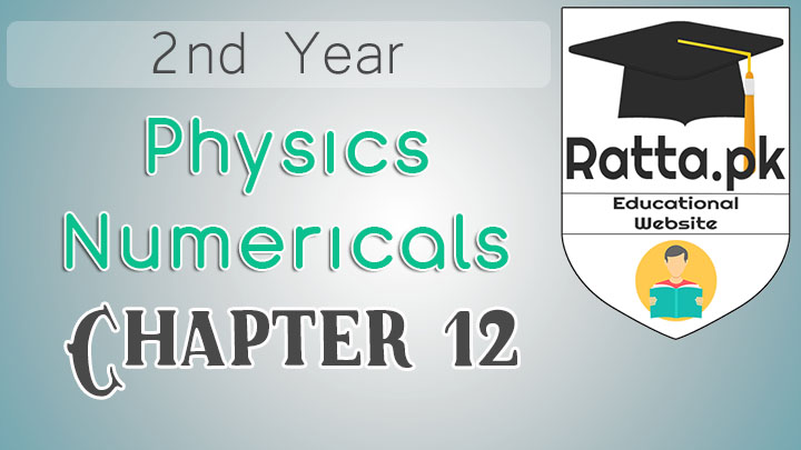 2nd Year Physics Solved Numericals Chapter 12 - Electrostatic