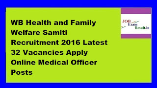 WB Health and Family Welfare Samiti Recruitment 2016 Latest 32 Vacancies Apply Online Medical Officer Posts