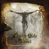 """Charred Walls of the Damned - """"Creatures Watching over the Dead"""