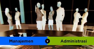 Perbedaan Administrasi dan Manajemen Dalam Perusahaan