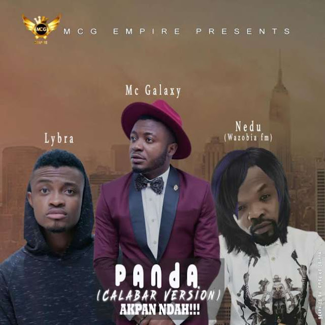 Download  MC Galaxy - 'Panda' (cover) ft Lybra, Nedu Wazobia.