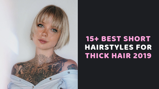 15+ Best Short Hairstyles for Thick Hair 2019