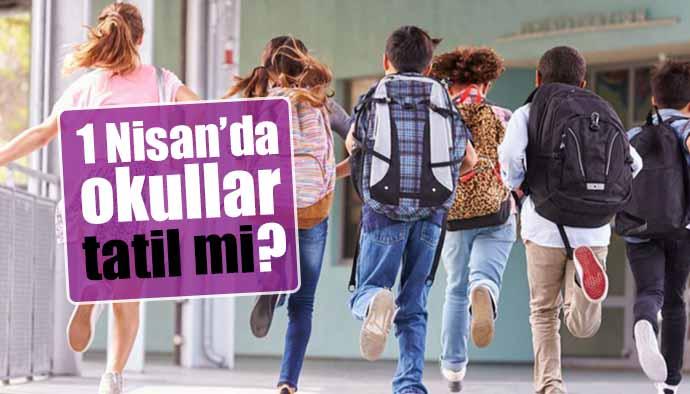 1 Nisan 2019 Pazartesi Günü Okullar Tatil Edildi