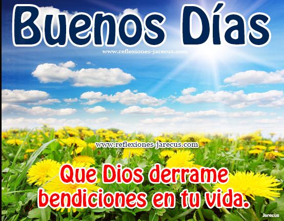 Buenos días. Que Dios derrame bendiciones en tu vida