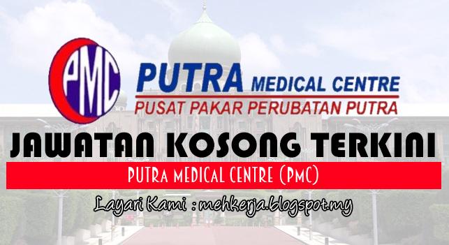 Jawatan Kosong Terkini 2017 di Putra Medical Centre (PMC)