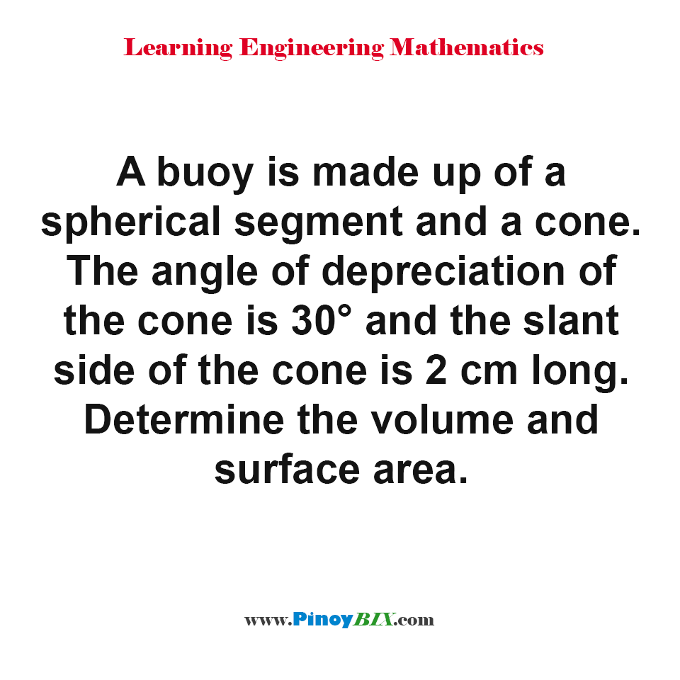 Determine the volume and surface area of a buoy made up of a spherical segment and a cone