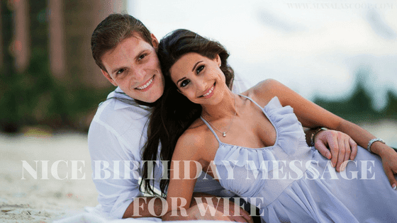 Nice Birthday Message For Wife ? Here comes the Sweetest of it all you have been waiting for.