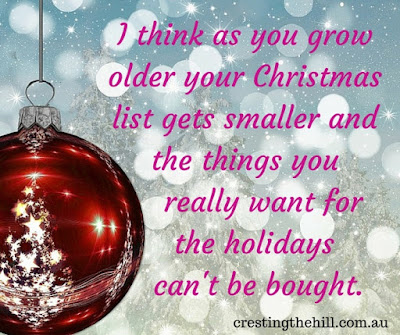 I think as you grow older your christmas list gets smaller and the things you really want for the holidays can't be bought.