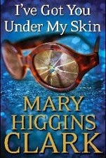 Just Finished... I've Got You Under My Skin by Mary Higgins Clark