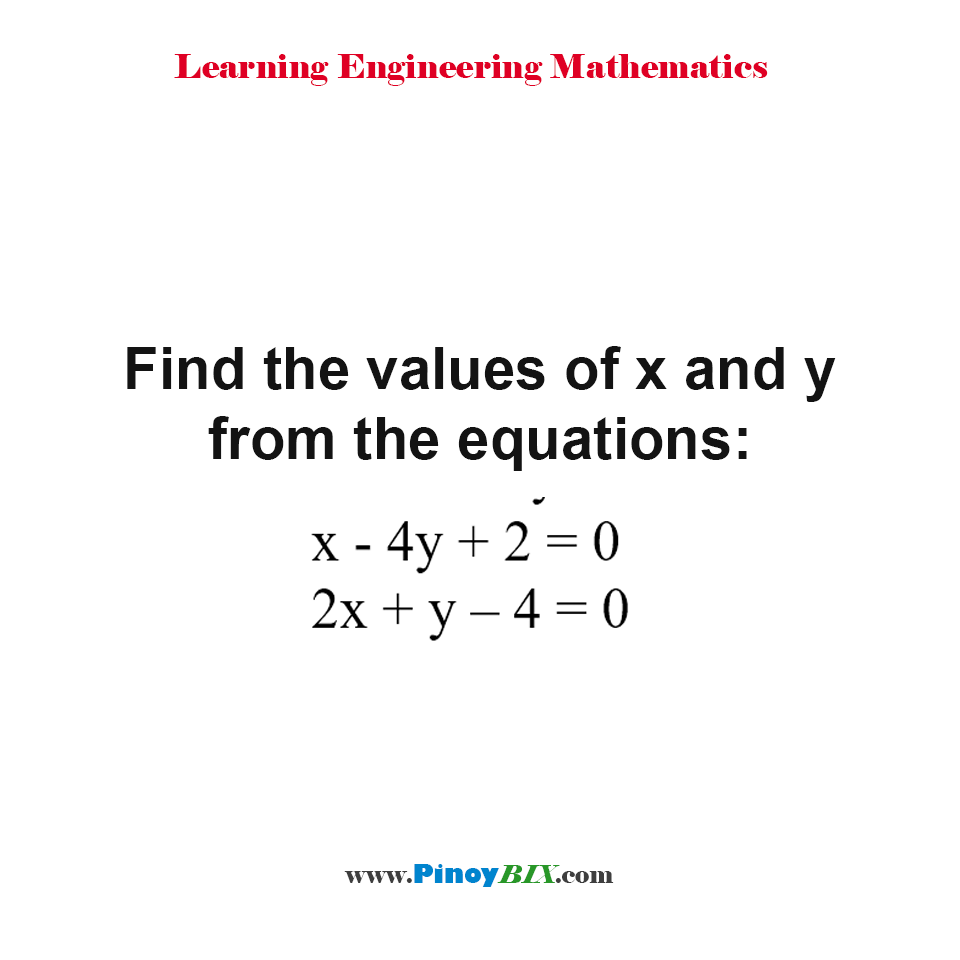 Find the values of x and y from the equations:  x - 4y + 2 = 0  and 2x + y – 4 = 0