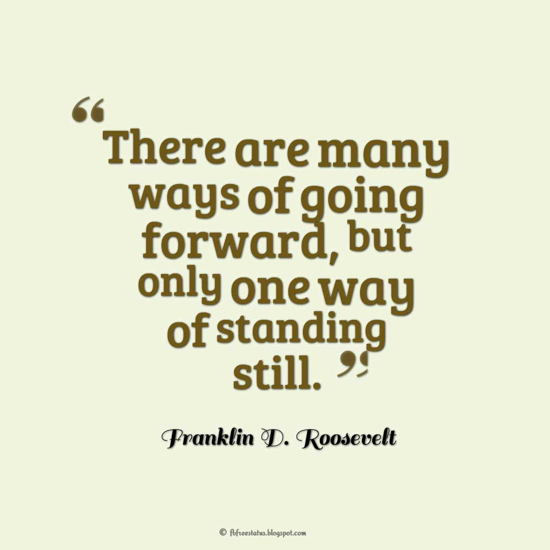 "Words of Wisdom Quote, ""There are many ways of going forward, but only one way of standing still."""