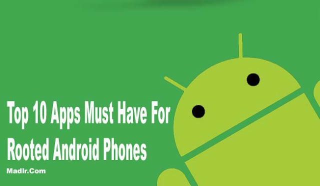 Top 10 Apps Must Have For Rooted Android Phones