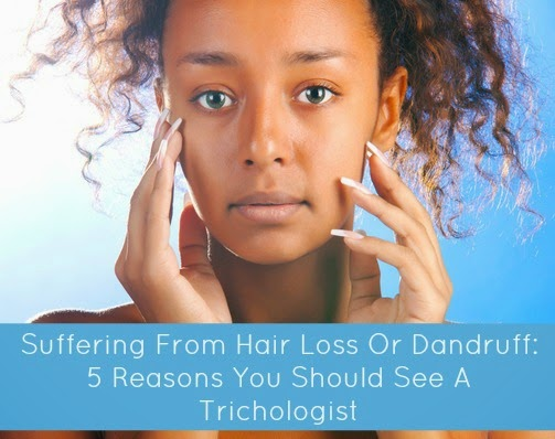 Suffering From Hair Loss Or Dandruff: 5 Reasons You Should See A Trichologist
