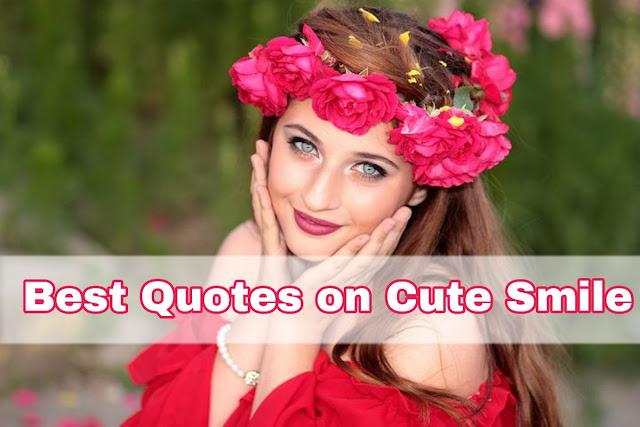 Quotes on Cute Smile, Cute Smile Quotes, Cute Smile Quotes on You Life, Cute Smile Quotes on Your Love