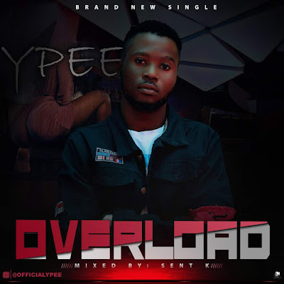 [Music] Ypee – Overload | @OfficialYpee