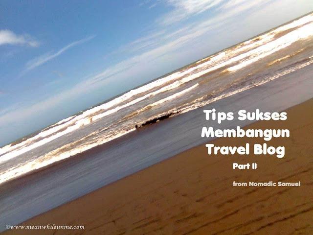 Tips Sukses Membangun Travel Blog sejak Tahun Pertama - Part 2