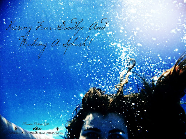 Kissing Fear Goodbye and making a splash, Fear, Getting rid of fear, not being ruled by fear, by Rosevine Cottage Girls photo (C) Rosevine Cottage Girls