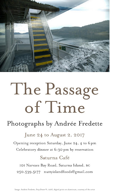 The Passage of Time, an exhibition of photographs by Andrée Fredette at the Saturna Cafe, June 24 - Aug. 2, 2017.