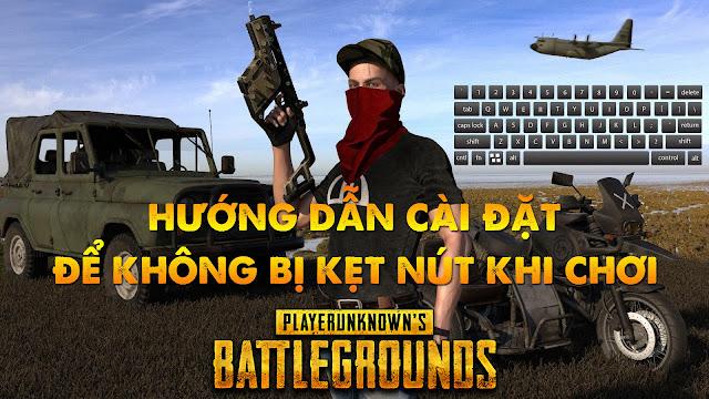 hướng-dẫn-khắc-phục-lỗi-kẹt-nút-trong-playerunknowns-battlegrounds