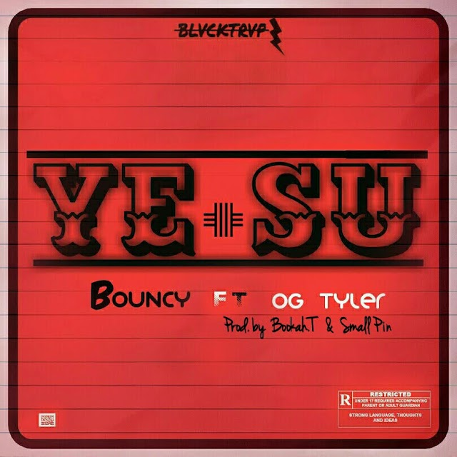Bouncy - Yesu (Feat. OG Tyler) (Prod. By Bokah T & Small Pin)
