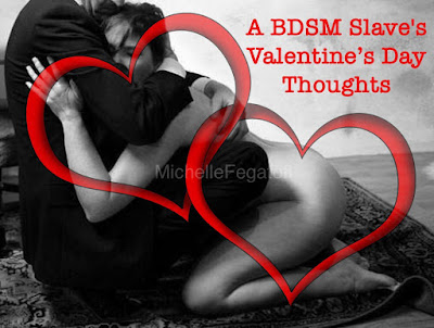 Michelle Fegatofi's BDSM Valentine's Day Thoughts