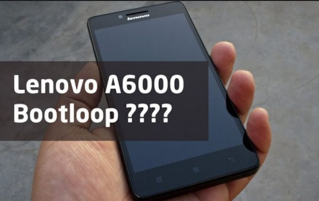 Solusi/ Cara Mengatasi HP Lenovo A6000/ A6000 Plus Bootloop Flash Ulang Tahun 2017