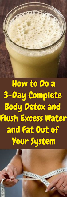 How to Do a 3-Day Complete Body Detox and Flush Excess Water and Fat Out of Your System