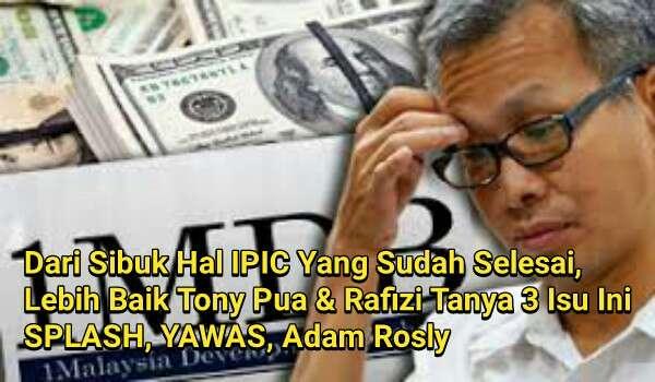 Dari Sibuk Hal IPIC Yang Sudah Selesai, Lebih Baik Tony Pua & Rafizi Tanya 3 Isu Ini