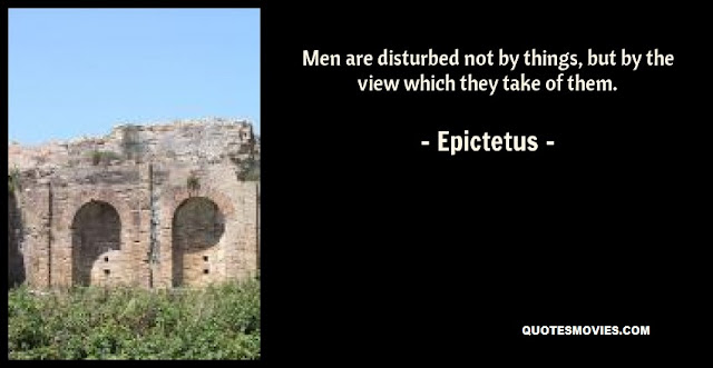 Epictetus it is not about things it is about your perception