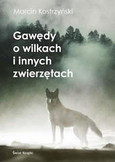 Marcin Kostrzyński. Gawędy o wilkach i innych zwierzętach.