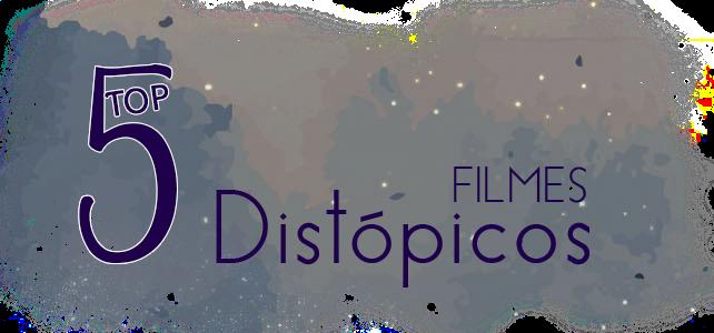 TOP 5: Filmes distópicos que eu amo