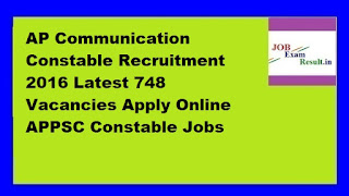 AP Communication Constable Recruitment 2016 Latest 748 Vacancies Apply Online APPSC Constable Jobs