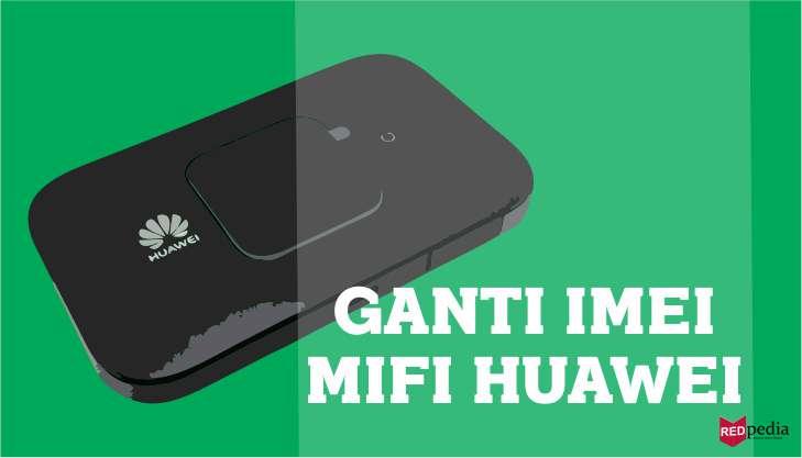 Cara Mengganti IMEI Modem MiFi Huawei Menjadi XL Go atau XL Home