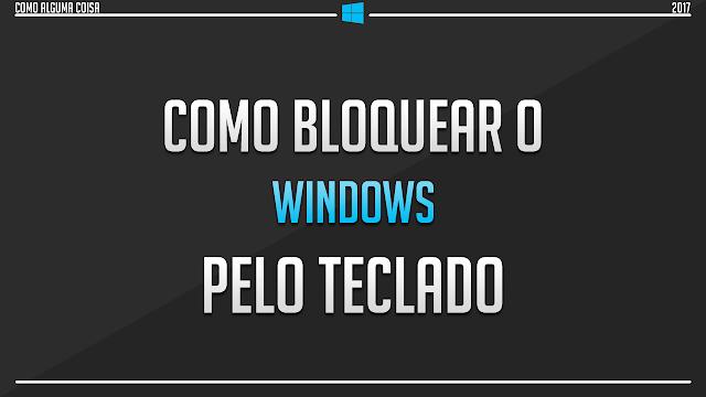 Como bloquear o Windows pelo teclado