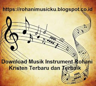 Download Lagu Musik Rohani Kristen Terbaru, Terbaik dan Paling Terpopuler