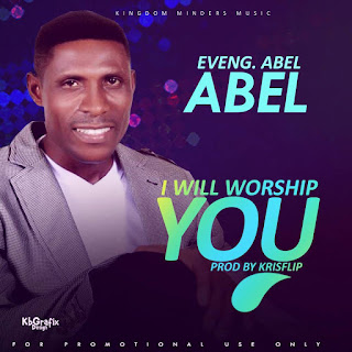 DOWNLOAD MP3: Evang. Abel – I Will Worship You 1