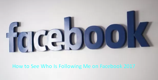 How to See Who Is Following Me on Facebook 2017