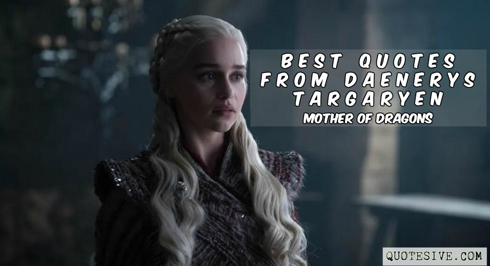 Top 16 Best Daenerys Targaryen Quotes from Game of Thrones