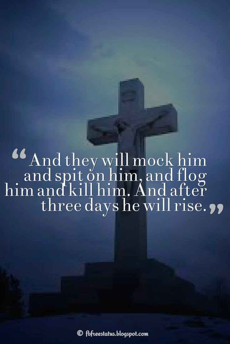 """And they will mock him and spit on him, and flog him and kill him. And after three days he will rise."" ― Mark 10:34 ,Quotes about good friday"