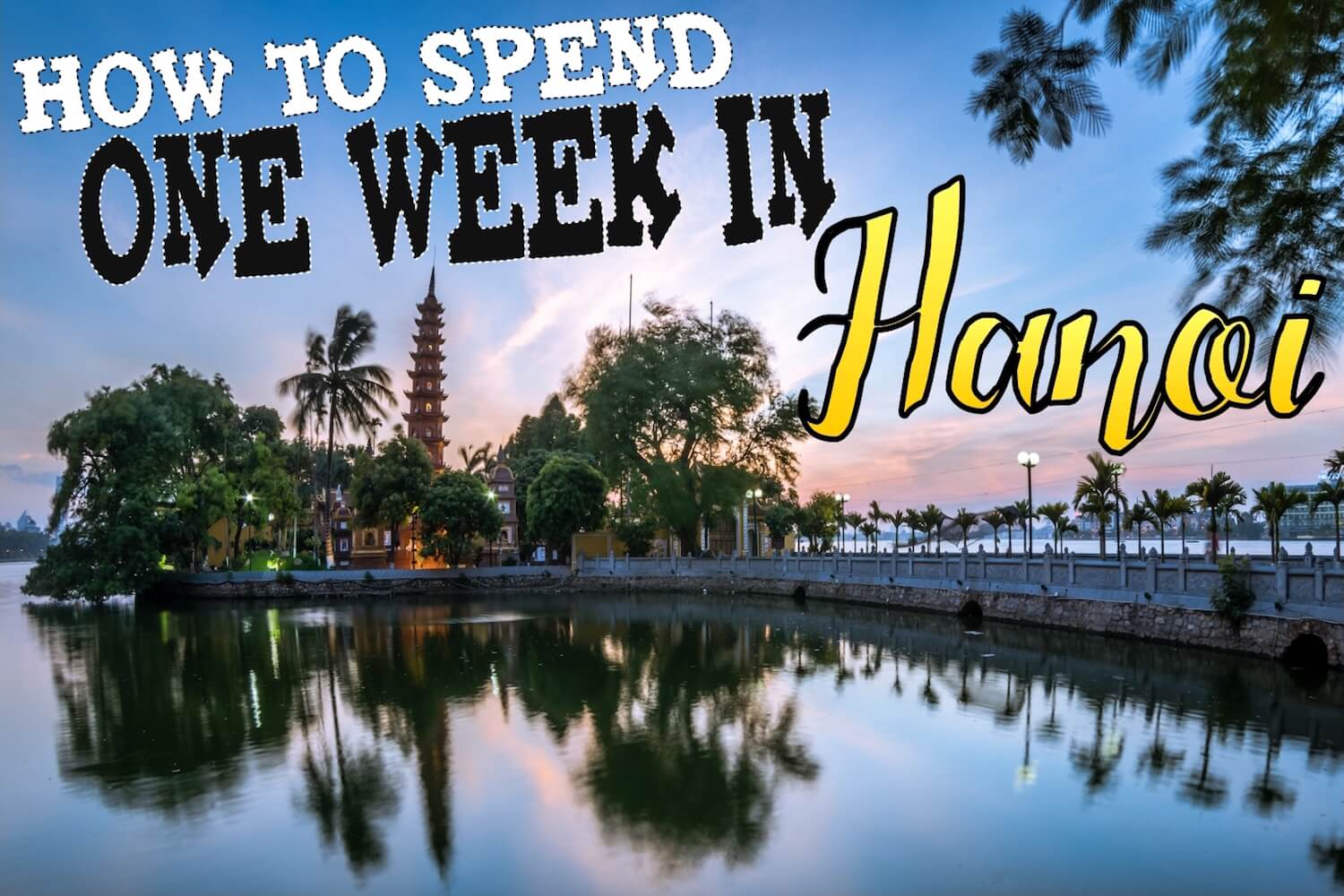 how to spend one week in hanoi