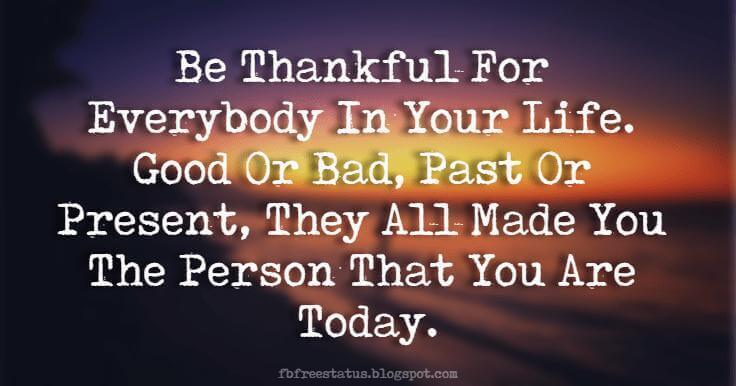 Good Morning Text Messages, Be Thankful For Everybody In Your Life. Good Or Bad, Past Or Present, They All Made You The Person That You Are Today.