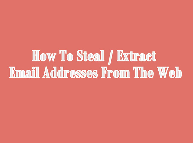 How To Steal / Extract Email Addresses From The Web