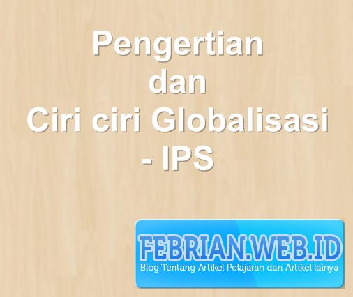 Pengertian dan Ciri ciri Globalisasi - IPS