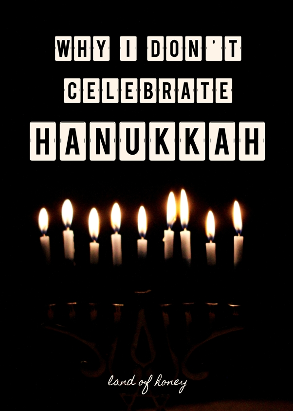 Why I Don't Celebrate Hanukkah