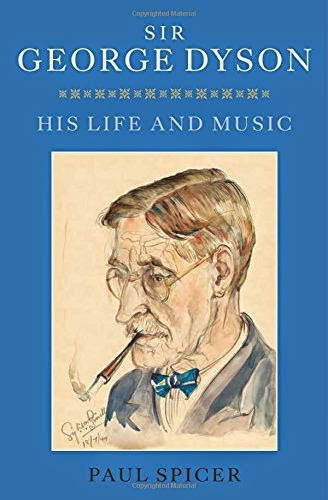Sir George Dyson: His Life and Music - Paul Spicer - Boydell Press