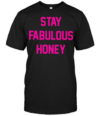 Stay Fabulous Honey T Shirts Hoodie Sweatshirt Sweater Tank Tops