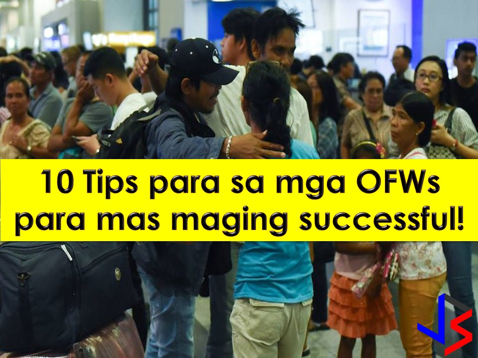 All of us wants to be successful in every career we choose in life. Same for Overseas Filipino Workers (OFWs) because no one wants to work abroad forever! But if we look into our society, there are many OFWs come home broke or retired without single investment.   If you are an OFW and want to be successful, consider this 10 tips.
